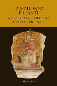 Copertina di 'Madonna e i santi nella valle spoletina dell'Ottocento. (La)'