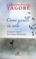 Come uccelli in volo - Donadio Antonio, Rabindranath Tagore