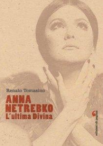 Copertina di 'Anna Netrebko. L'ultima divina. Ediz. illustrata'