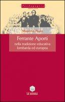 Ferrante Aporti nella tradizione educativa lombarda ed europea - Piseri Maurizio