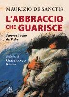 L' abbraccio che guarisce - Maurizio De Sanctis