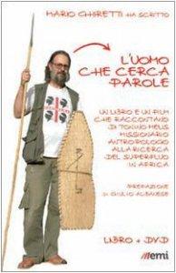 Copertina di 'L' uomo che cerca parole. Un libro e un film che raccontano di Tonino Melis missionario antropologo in Africa. Con DVD'