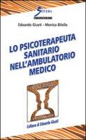 Lo psicoterapeuta sanitario nell'ambulatorio medico - Giusti Edoardo, Bilello Monica