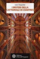 I misteri della cattedrale di Chartres - Charpentier Louis