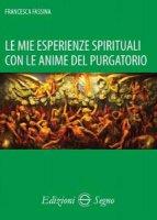 Le mie esperienze spirituali con le anime del purgatorio - Francesca Fassina