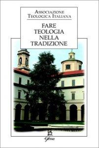 Copertina di 'Fare teologia nella tradizione'