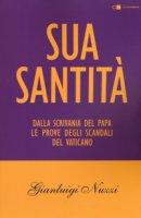 Sua Santità. Dalla scrivania del papa le prove degli scandali del Vaticano - Nuzzi Gianluigi