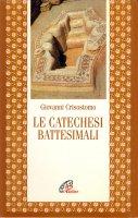 Le catechesi battesimali - Giovanni Crisostomo (san)