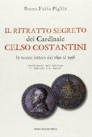 Il ritratto segreto del cardinale Celso Costantini. In 10.000 lettere dal 1892 al 1958 - Pighin Bruno F.