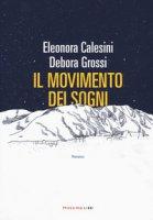 Il movimento dei sogni - Calesini Eleonora, Grossi Debora
