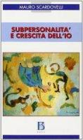 Subpersonalità e crescita dell'io - Scardovelli Mauro
