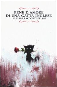 Copertina di 'Pene d'amore di una gatta inglese e altri racconti felini'