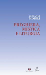 Copertina di 'Preghiera, mistica e liturgia'