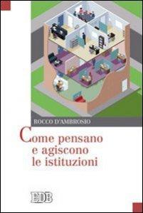 Copertina di 'Come pensano e agiscono le istituzioni'