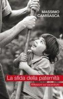 La sfida della paternità. Riflessioni sul sacerdozio - Camisasca Massimo