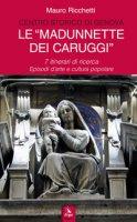 Le «Madonnette dei Caruggi». 7 itinerari di ricerca. Episodi d'arte e cultura popolare. Ediz. illustrata - Ricchetti Mauro