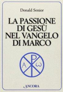 Copertina di 'La passione di Gesù nel vangelo di Marco'