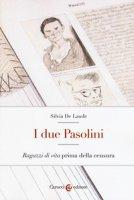 I due Pasolini. «Ragazzi di vita» prima della censura - De Laude Silvia