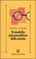 Il modello psicoanalitico della mente - Auchincloss Elizabeth L.