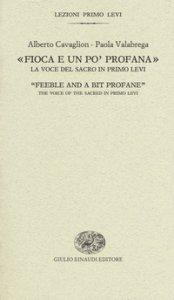 Copertina di '«Fioca e un po' profana». La voce del sacro in Primo Levi-«Feeble and a bit profane». The voice of the sacred in Primo Levi'