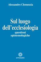 Sul luogo dell'ecclesiologia - Alessandro Clemenzia
