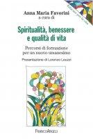 Spiritualità, benessere e qualità di vita. Percorsi di formazione per un nuovo umanesimo - AA. VV.