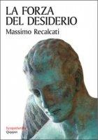 La forza del desiderio - Massimo Recalcati
