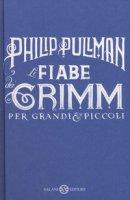 Le fiabe dei Grimm per grandi e piccoli - Pullman Philip