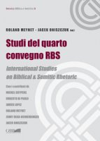Studi del quarto convegno RBS. International Studies on biblical and semitic rhetoric - Roland Meynet, Jacek Oniszczuk