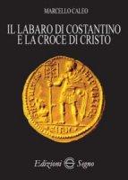 Il labaro di Costantino e la croce di Cristo - Marcello Caleo