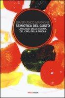 Semiotica del gusto. Linguaggi della cucina, del cibo, della tavola - Marrone Gianfranco