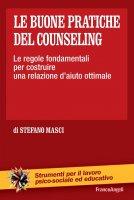 Le buone pratiche del counseling. Le regole fondamentali per costruire una relazione d'aiuto ottimale - Stefano Masci