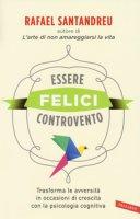 Essere felici controvento. Trasforma le avversità in occasioni di crescita con la psicologia cognitiva - Santandreu Rafael