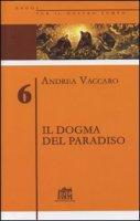 Il dogma del Paradiso. Antefatti differenze semantiche sinistre interpretazioni - Vaccaro Andrea