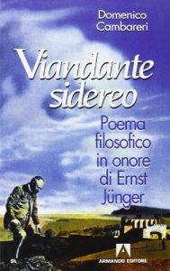 Copertina di 'Viandante sidereo. Poema filosofico in onore di Ernst Jünger'