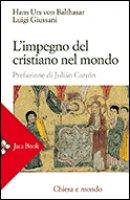 L' impegno del cristiano nel mondo - Balthasar, von Hans Urs, Giussani Luigi