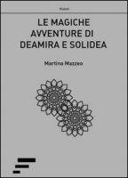 Le magiche avventure di Deamira e Solidea - Mazzeo Martina