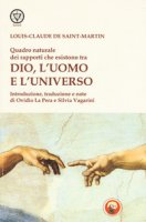 Quadro naturale dei rapporti che esistono tra Dio, l'Uomo e l'Universo - Saint-Martin Louis-Claude de