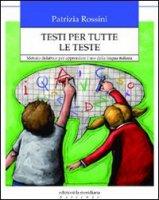 Testi per tutte le teste. Metodo didattico per apprendere l'uso della lingua italiana - Rossini Patrizia
