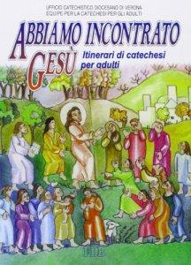 Copertina di 'Abbiamo incontrato Gesù. Itinerari di catechesi per adulti'