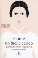 Come un fucile carico. La vita di Emily Dickinson - Gordon Lyndall