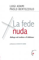 Fede nuda. Dialogo sul credere e il dubitare. (La) - Luigi Adami , Paolo Bertezzolo