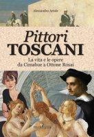 Pittori toscani. La vita e le opere da Cimabue a Ottone Rosai - Artale Alessandra