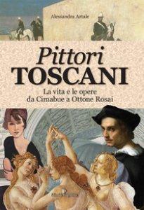Copertina di 'Pittori toscani. La vita e le opere da Cimabue a Ottone Rosai'