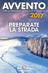 Copertina di 'Avvento 2017. Preparate la strada'