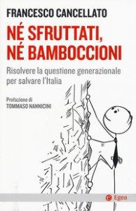 Copertina di 'Né sfruttati né bamboccioni. Risolvere la questione generazionale per salvare l'Italia'
