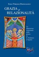Grazia e relazionalità. La dimensione relazionale della grazia in s. Tommaso d'Aquino. - Italo Virgilio Francalanci