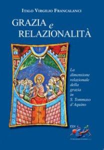 Copertina di 'Grazia e relazionalità. La dimensione relazionale della grazia in s. Tommaso d'Aquino.'