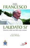 Laudato si'. Enciclica sulla cura della casa comune - Papa Francesco (Jorge Mario Bergoglio)