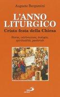L'anno liturgico. Cristo festa della Chiesa. Storia, celebrazione, teologia, spiritualità, pastorale - Bergamini Augusto
